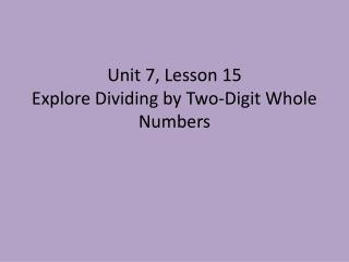 Unit 7, Lesson 15 Explore Dividing by Two-Digit Whole Numbers