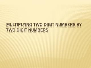 Multiplying two digit numbers by two digit numbers