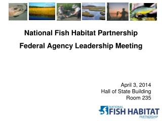 National Fish Habitat Partnership Federal Agency Leadership Meeting