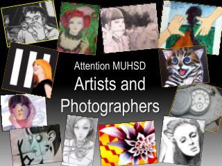 Attention MUHSD  Artists  a nd  Photographers