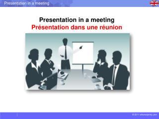 Presentation  in a  meeting P r�sentation dans une r�union