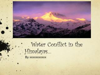 Water Conflict in the Himalayas…