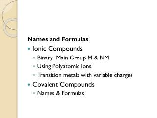 Names  and Formulas Ionic Compounds  Binary  Main Group M & NM  Using Polyatomic ions