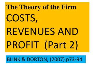 The Theory of the Firm COSTS, REVENUES AND PROFIT  (Part 2)