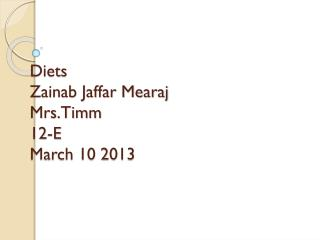 Diets Zainab Jaffar Mearaj Mrs.Timm 12-E March 10 2013