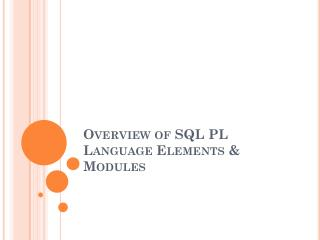 Overview of SQL PL Language  Elements & Modules