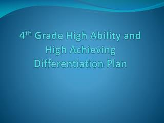 4 th  Grade High Ability and High Achieving  Differentiation Plan