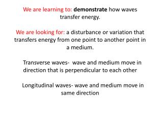 We are learning to  demonstrate how waves transfer energy.