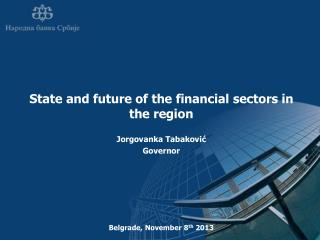 State and future of the financial sectors in the  region Jorgovanka Tabaković Governor