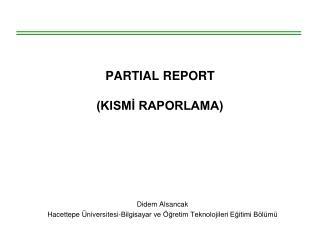 PARTIAL REPORT  KISMI RAPORLAMA
