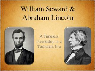 William Seward &  Abraham Lincoln