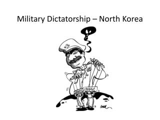 Military  Dictatorship – North Korea