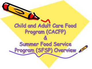 Child and Adult Care Food Program CACFP    Summer Food Service Program SFSP Overview