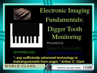 Electronic Imaging  Fundamentals:  Digger Tooth Monitoring