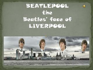 BEATLEPOOL the Beatles' face of LIVERPOOL