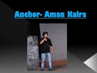 Anchor- Aman Kalra
