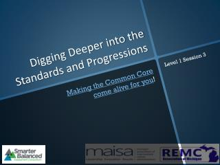 Digging Deeper into the Standards and Progressions