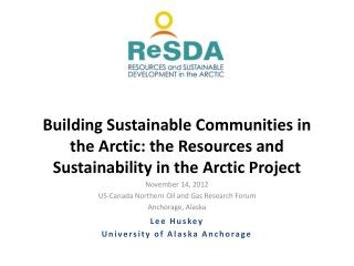 November 14, 2012 US-Canada Northern Oil and Gas Research Forum Anchorage, Alaska