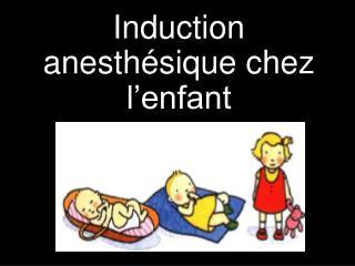Induction anesth sique chez l enfant