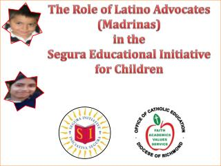 The Role of Latino Advocates ( Madrinas ) in the  Segura Educational Initiative for Children