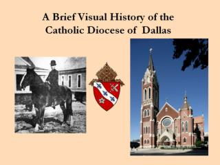 A Brief Visual History of the  Catholic Diocese of  Dallas