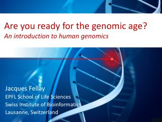 Are  you ready for the genomic age ?  An  introduction to human  genomics