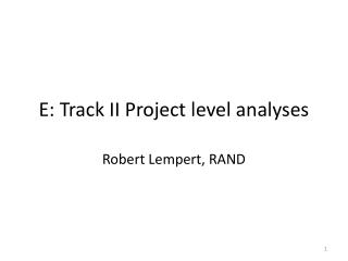 E: Track II Project level analyses