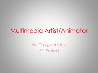 Multimedia Artist/Animator