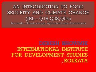 DEBESH   BHOWMIK INTERNATIONAL  INSTITUTE  FOR  DEVELOPMENT  STUDIES  , KOLKATA