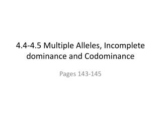 4.4-4.5 Multiple Alleles, Incomplete dominance and  Codominance