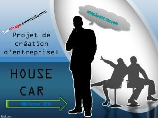 Projet de création d'entreprise:  HOUSE CAR