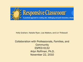 Collaboration with Professionals, Families, and Community ESPED 6132  Arlyn Roffman, Ph.D.
