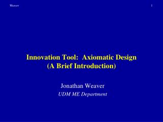 Innovation Tool:  Axiomatic Design  A Brief Introduction