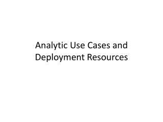 Analytic Use Cases and Deployment Resources