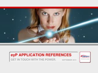 eyP APPLICATION REFERENCES GET IN TOUCH WITH THE POWER.         SEPTEMBER 2013
