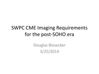 SWPC CME Imaging Requirements for the post-SOHO era