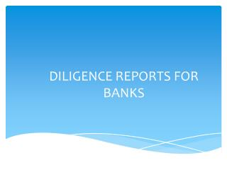 DILIGENCE REPORTS FOR BANKS