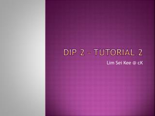 DIP 2 � Tutorial 2