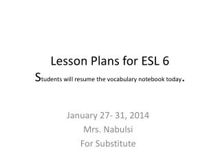 Lesson Plans for ESL  6 S tudents will resume the vocabulary notebook today .