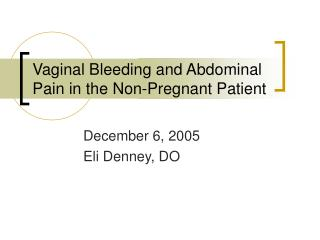 Vaginal Bleeding and Abdominal Pain in the Non-Pregnant Patient