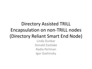 Directory Assisted TRILL Encapsulation on non-TRILL nodes (Directory Reliant Smart End Node)