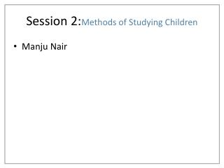 Session 2: Methods of Studying Children