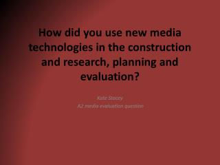 How did you use new media technologies in the construction and research, planning and evaluation?