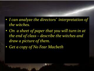 I can analyze the directors'  interpretation of the witches.
