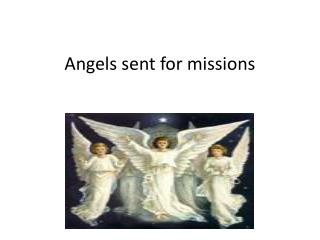 Angels sent for missions