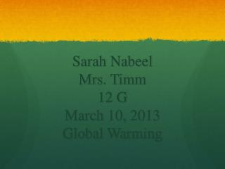 Sarah Nabeel Mrs. Timm 12 G March 10, 2013 Global Warming