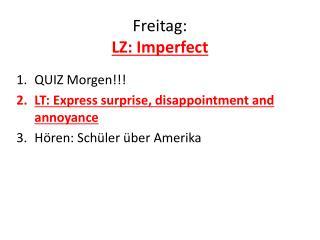 Freitag : LZ: Imperfect