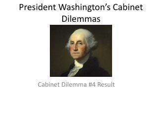 President Washington's Cabinet Dilemmas