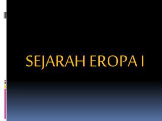SEJARAH EROPA  I