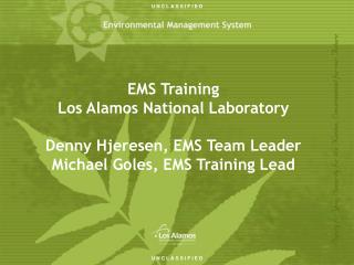 EMS Training Los Alamos National Laboratory  Denny Hjeresen, EMS Team Leader Michael Goles, EMS Training Lead